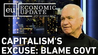 Economic Update: Capitalism's Excuse: Blame Government [CLIP]