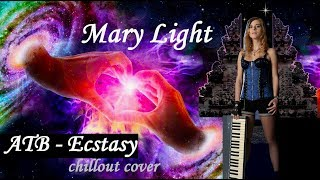 ATB - ECSTASY (chillout cover by Mary Light)