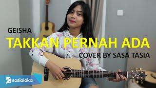 Download Lagu TAK KAN PERNAH ADA - GEISHA ( COVER BY SASA TASIA ) mp3