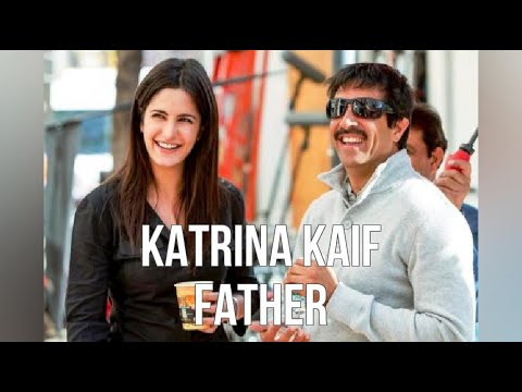 Katrina Kaif Father - YouTube