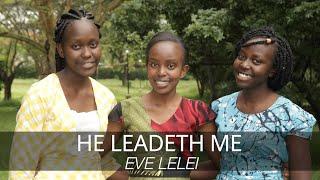 He leadeth me / Eve Lelei