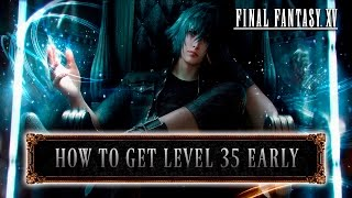 Final Fantasy XV - How to get level 35 EARLY (Tips & Tricks)