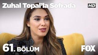 Zuhal Topal'la Sofrada 61. Bölüm