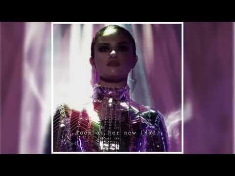 Selena Gomez - Look At Her Now (Sad Version)