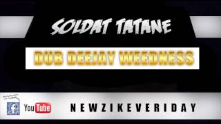 SOLDAT TATANE - DUB DEEJAY WEEDNESS - EXCLU 2013
