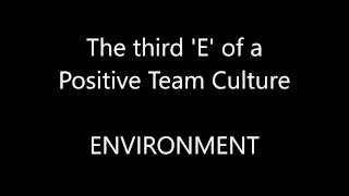 Video 4 of 4: ENVIRONMENT - The third E of a Positive Team Culture