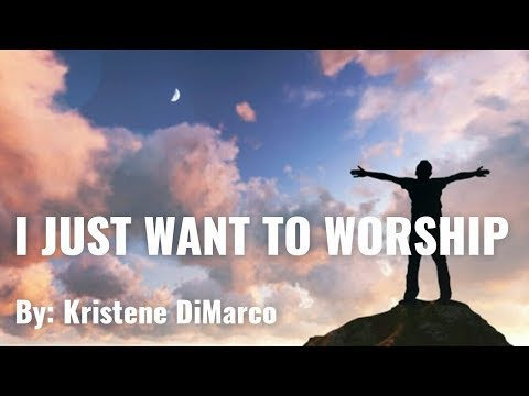Kristene DiMarco - I Just Want to Worship Lyric Video