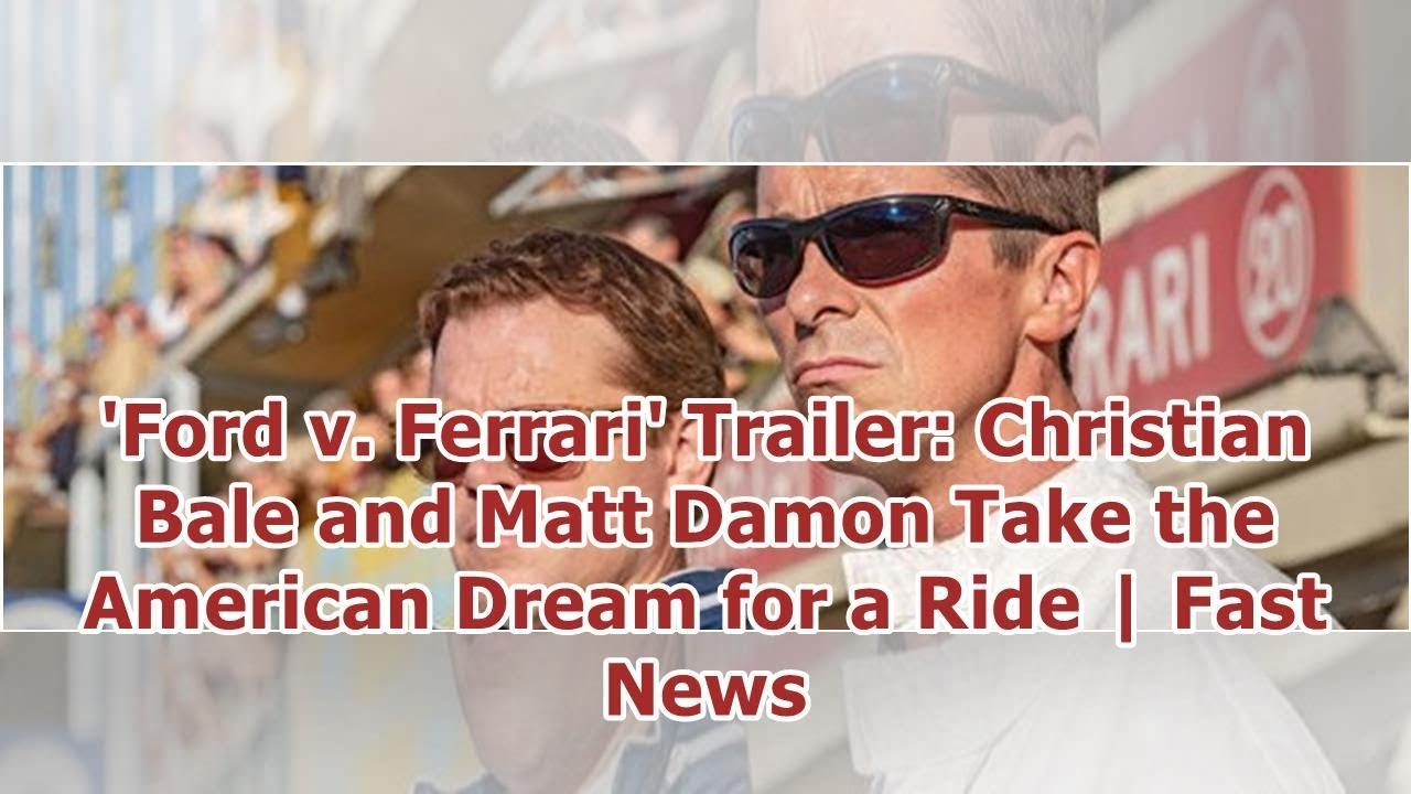 'Ford v. Ferrari' Trailer: Christian Bale and Matt Damon Take the American Dream for a Ride