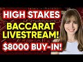 LIVE: HIGH STAKES BACCARAT! $8000 Buy-in!! EPIC FINAL BET!!