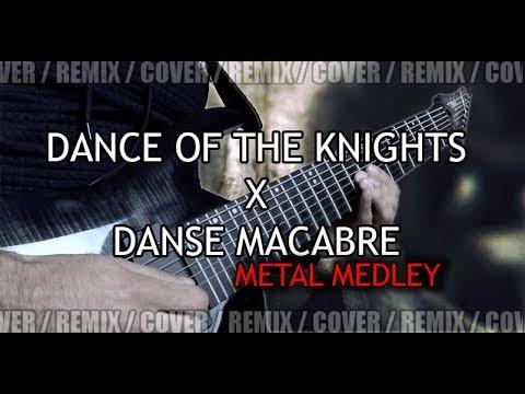 Dance Of The Knights x Danse Macabre   METAL REMIX