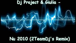 Dj Project & Giulia - Nu 2010 (2TeamDj's Remix)