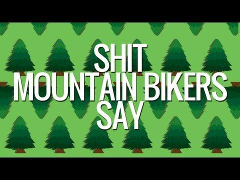 Shit Mountain Bikers Say