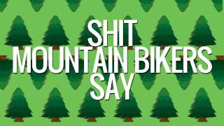 One of Matt and Jason's most viewed videos: Shit Mountain Bikers Say