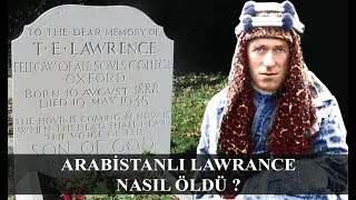 Arabistanlı Lawrance 'a Türk İstihbaratı Tarafından mı Suikast Yapıldı ? HD