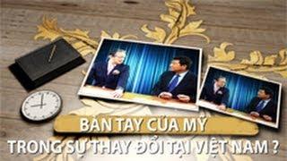 Bàn tay của Mỹ trong sự thay đổi tại Việt Nam?