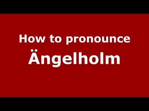 How to Pronounce Ängelholm - PronounceNames.com