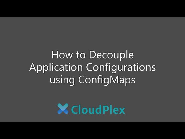 How to Decouple Application Configurations using ConfigMaps