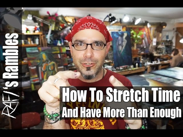 How To Stretch Time And Have More Than Enough