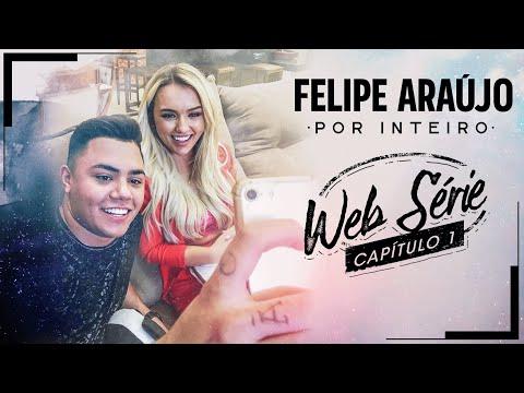 Felipe Araújo - Websérie Por Inteiro - Capítulo 01