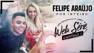 Baixar Felipe Araújo - Websérie Por Inteiro - Capítulo 01