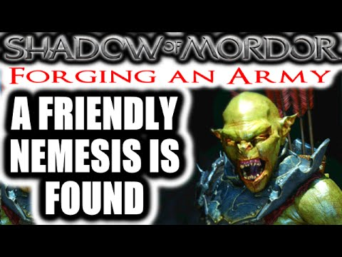Middle Earth: Shadow of Mordor: Forging an Army - A FRIENDLY NEMESIS IS FOUND