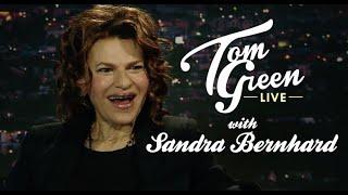 Sandra Bernhard | Tom Green Live