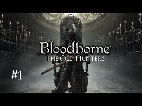 Bloodborne: The Old Hunters Walkthrough || Part 1: Hunter's Nightmare || PlayStation 4 || 1080p