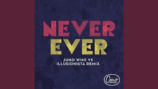 Never Ever (Juno Who vs Illusionista Remix)