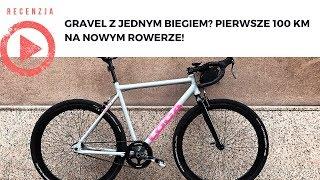 Gravel z jednym biegiem? Pierwsze 100 km na nowym rowerze!