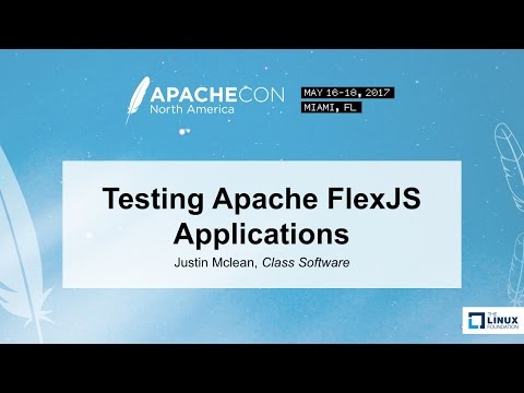 Testing Apache FlexJS Applications - Justin Mclean, Class Software