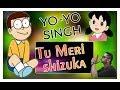 Tu Meri shizuka main tera nobita ||Honey Singh|| yo yo Honey Singh latest Whatsapp status