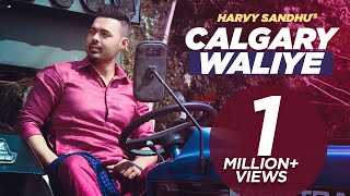 Calgary Waliye | Harvy Sandhu | New Punjabi Songs 2019