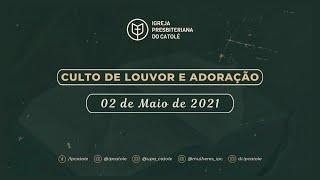 Culto de Louvor e Adoração - 02/05/2021