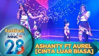Download Cinta Luar Biasa, Ashanty ft Aurel - Festival Kilau Raya 28