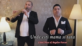 Descarca Cristi Nuca & Bogdan Farcas - Unde esti mama si tata