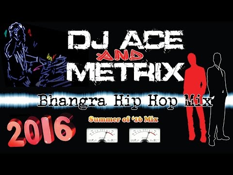 Bhangra Hip Hop Mix 2016 - DJ Ace & Metrix