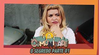 A COMUNIDADE - O SEGREDO PARTE 01!