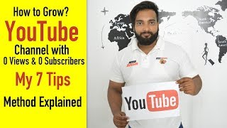 How to Grow YouTube Channel from O Views & 0 Subscribers - My 7 Tips