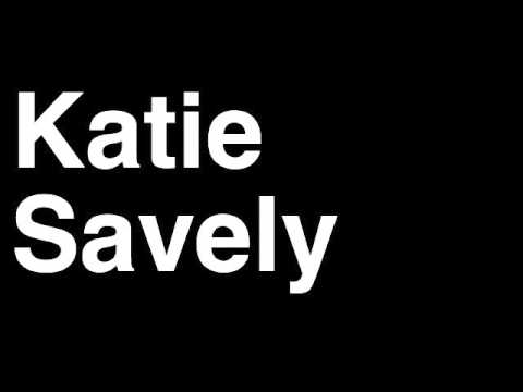 How to Pronounce Katie Savely