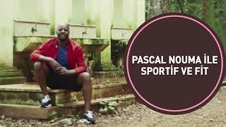 Pascal Nouma ile Sportif ve Fit