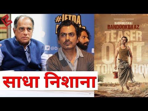 Babumoshai Bandookbaaz की Release हुई  Cancel   Pahlaj Nihalani पर भड़के Nawaz