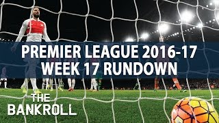 Premier League 2016/17 Rundown | Week 17 | Predictions