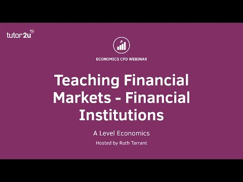 CPD Webinar: A Level Economics: Financial Markets   Financial Institutions