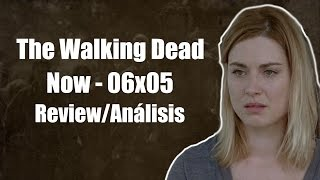 The Walking Dead Temporada 6 Capítulo 5 - Now (Review/Análisis)