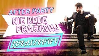After Party - Nie będę pracował - Lukaszkowy