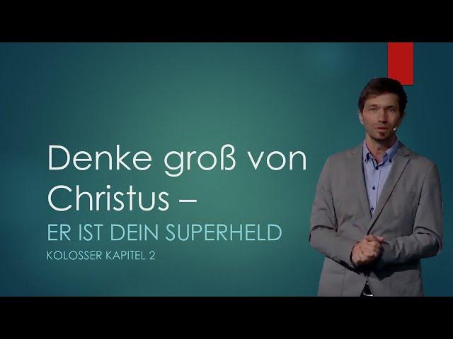 Denke groß von Christus - ER IST DEIN SUPERHELD