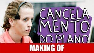 Vídeo - Making Of – Cancelamento do Plano