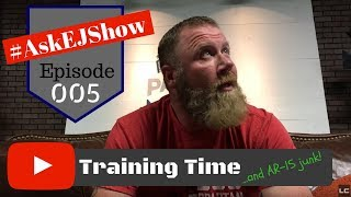 #AskEJShow Episode 005: AR-15 Fundamentals, Training Time Management & Grains