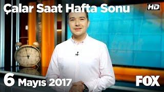6 Mayıs 2017 Çalar Saat Hafta Sonu