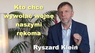 Kto chce wywołać wojnę naszymi rękoma - Ryszard Klein